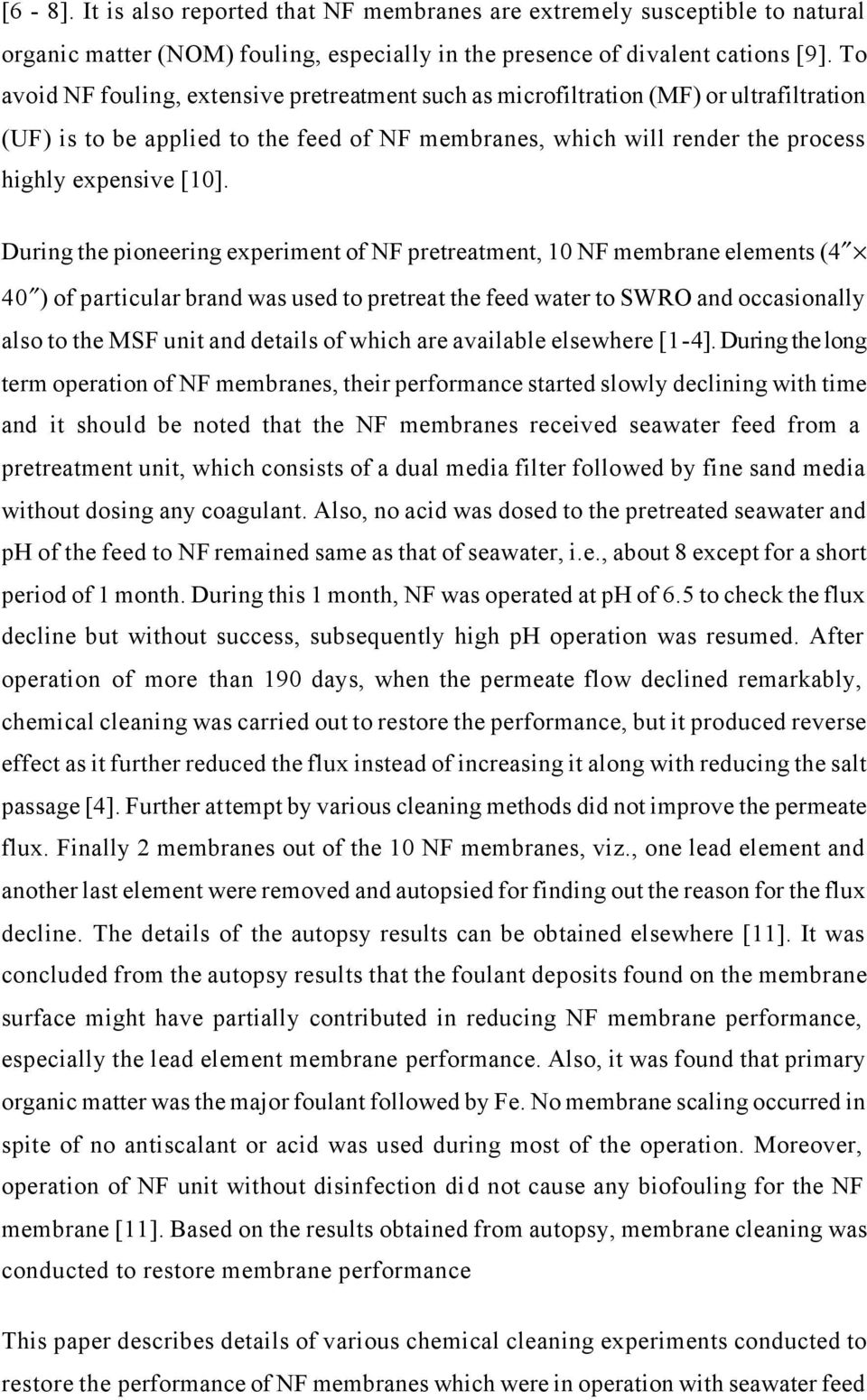 During the pioneering experiment of NF pretreatment, 10 NF membrane elements (4 40 ) of particular brand was used to pretreat the feed water to SWRO and occasionally also to the MSF unit and details