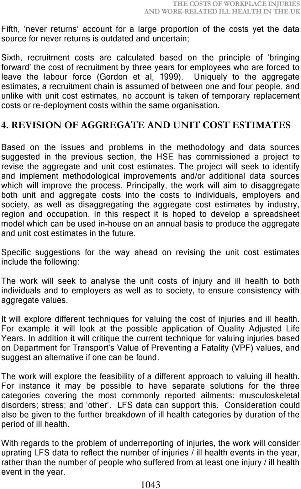 Uniquely to the aggregate estimates, a recruitment chain is assumed of between one and four people, and unlike with unit cost estimates, no account is taken of temporary replacement costs or