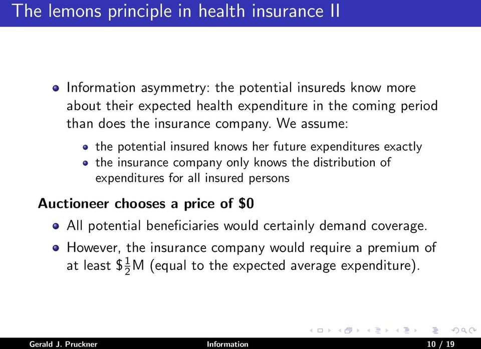 We assume: the potential insured knows her future expenditures exactly the insurance company only knows the distribution of expenditures for all