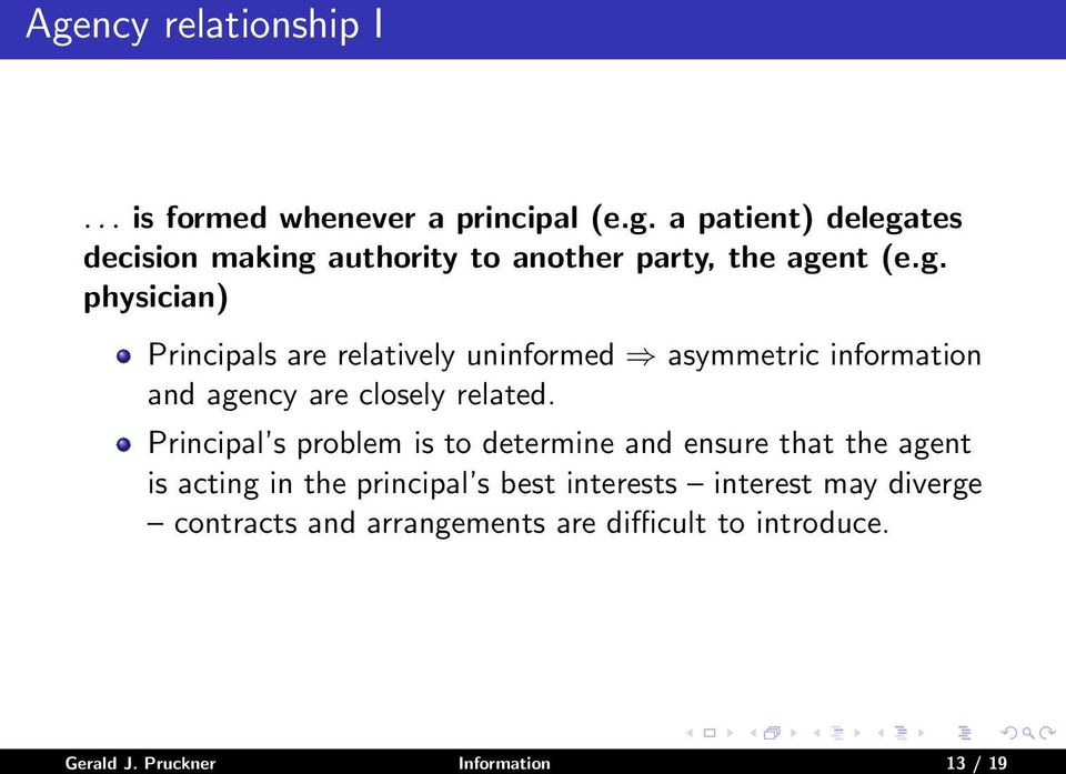 Principal s problem is to determine and ensure that the agent is acting in the principal s best interests interest