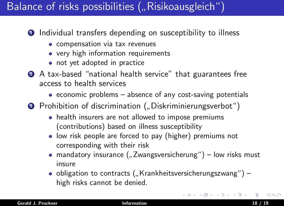 Diskriminierungsverbot ) health insurers are not allowed to impose premiums (contributions) based on illness susceptibility low risk people are forced to pay (higher) premiums not corresponding