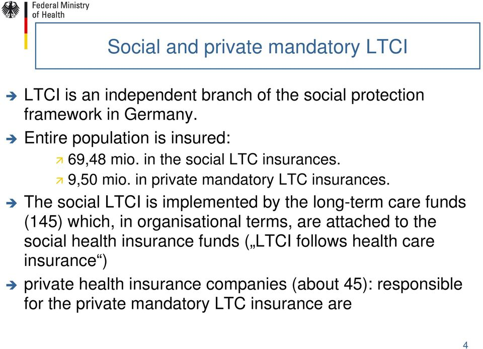 The social LTCI is implemented by the long-term care funds (145) which, in organisational terms, are attached to the social