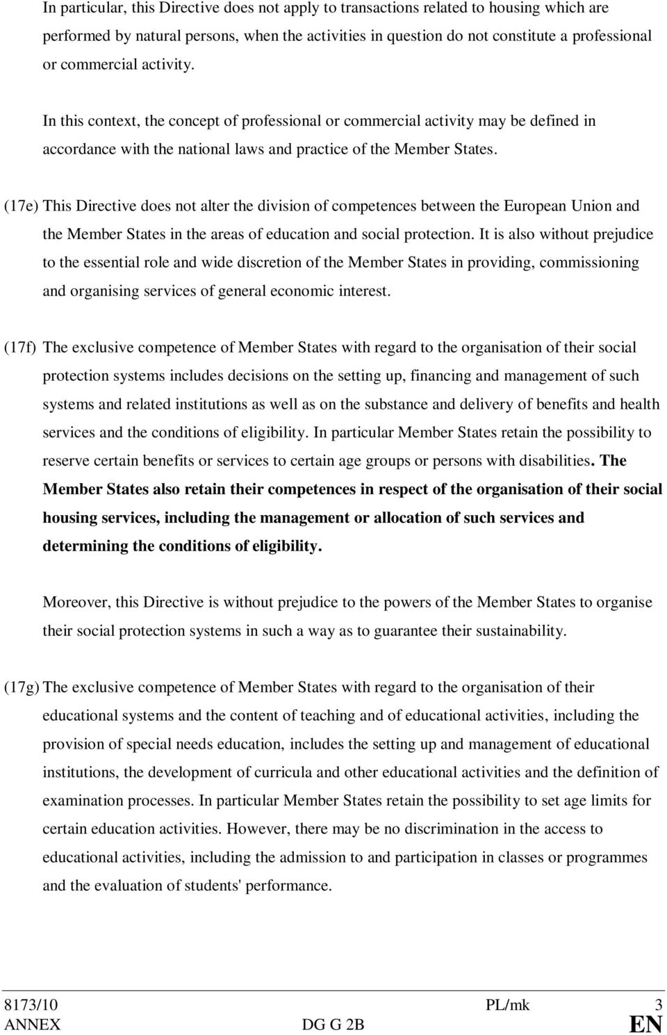 (17e) This Directive does not alter the division of competences between the European Union and the Member States in the areas of education and social protection.