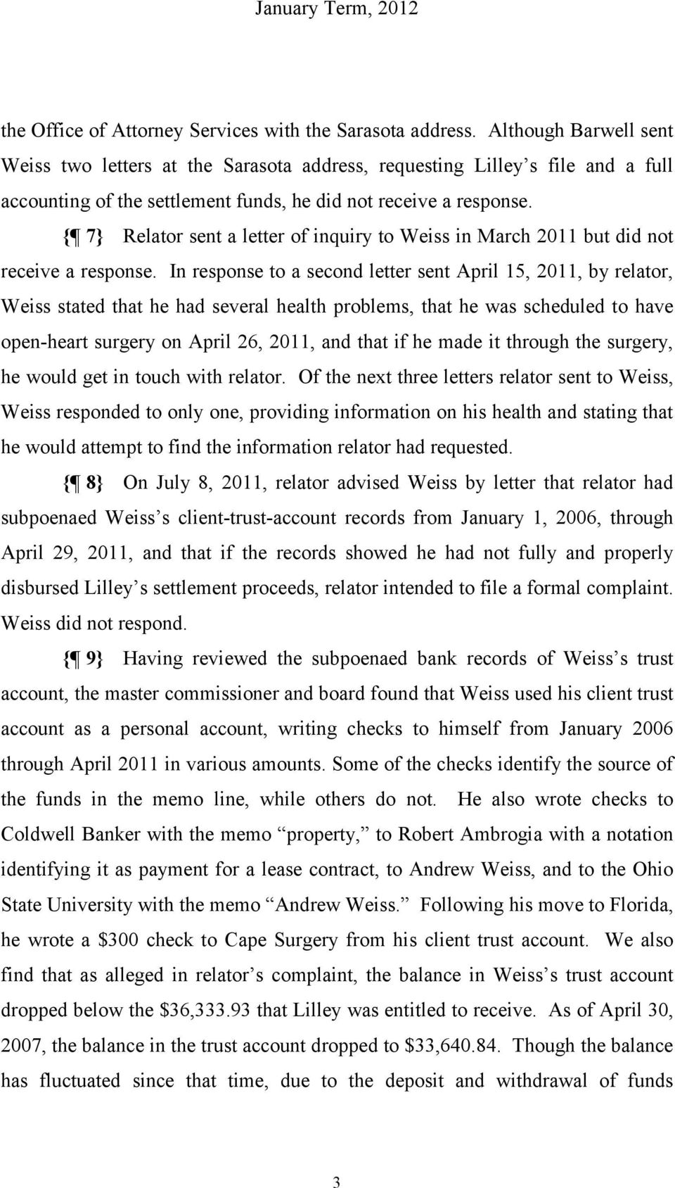{ 7} Relator sent a letter of inquiry to Weiss in March 2011 but did not receive a response.