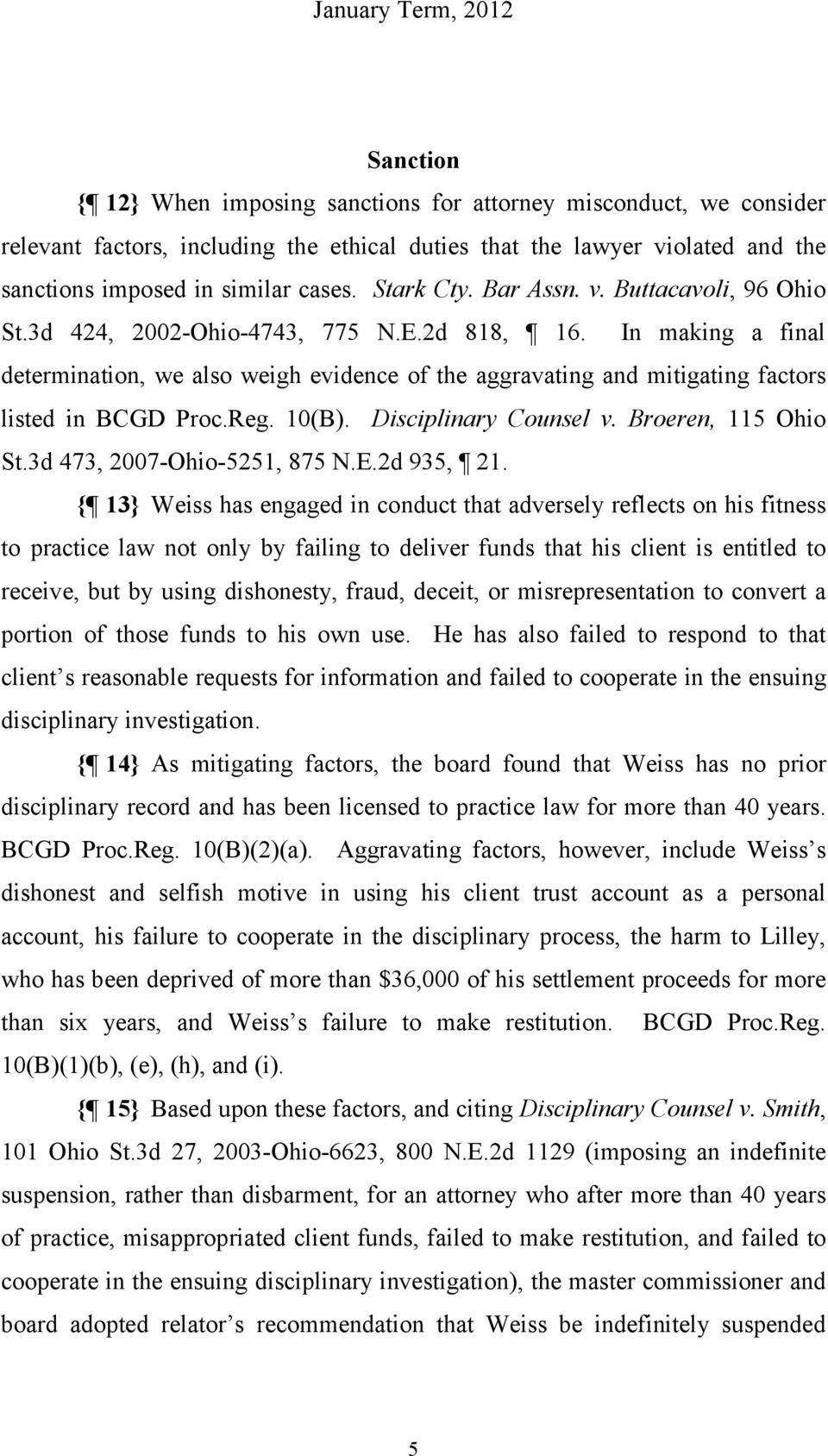 In making a final determination, we also weigh evidence of the aggravating and mitigating factors listed in BCGD Proc.Reg. 10(B). Disciplinary Counsel v. Broeren, 115 Ohio St.