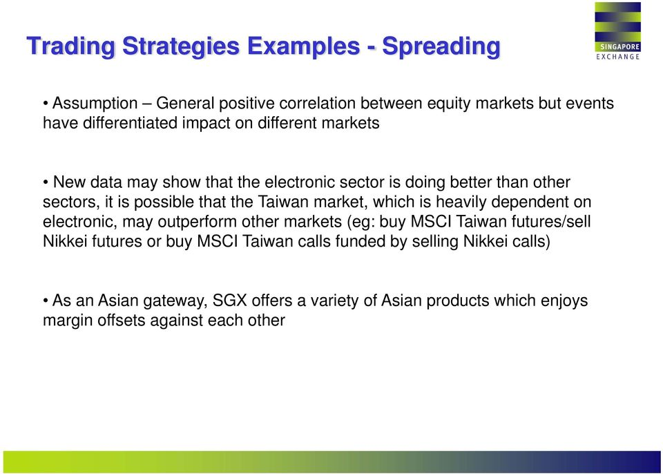 which is heavily dependent on electronic, may outperform other markets (eg: buy MSCI Taiwan futures/sell Nikkei futures or buy MSCI Taiwan