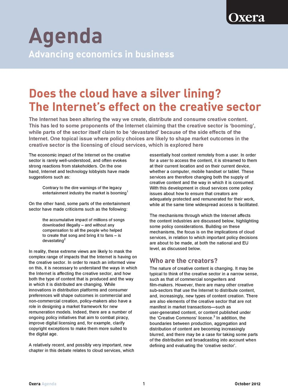 This has led to some proponents of the Internet claiming that the creative sector is booming, while parts of the sector itself claim to be devastated because of the side effects of the Internet.