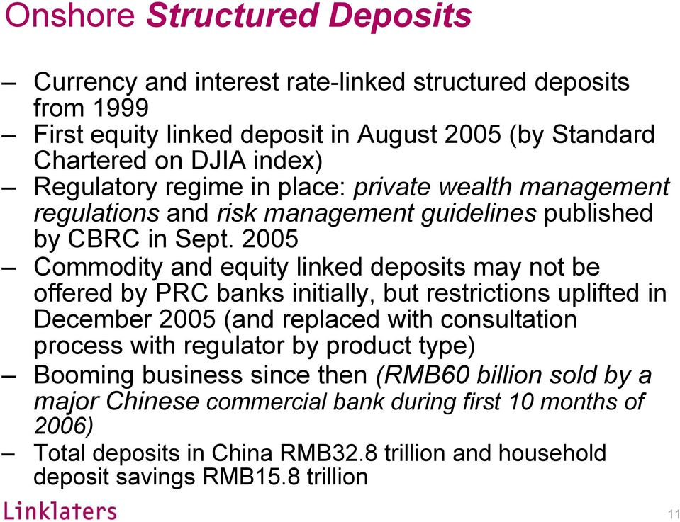 2005 Commodity and equity linked deposits may not be offered by PRC banks initially, but restrictions uplifted in December 2005 (and replaced with consultation process with