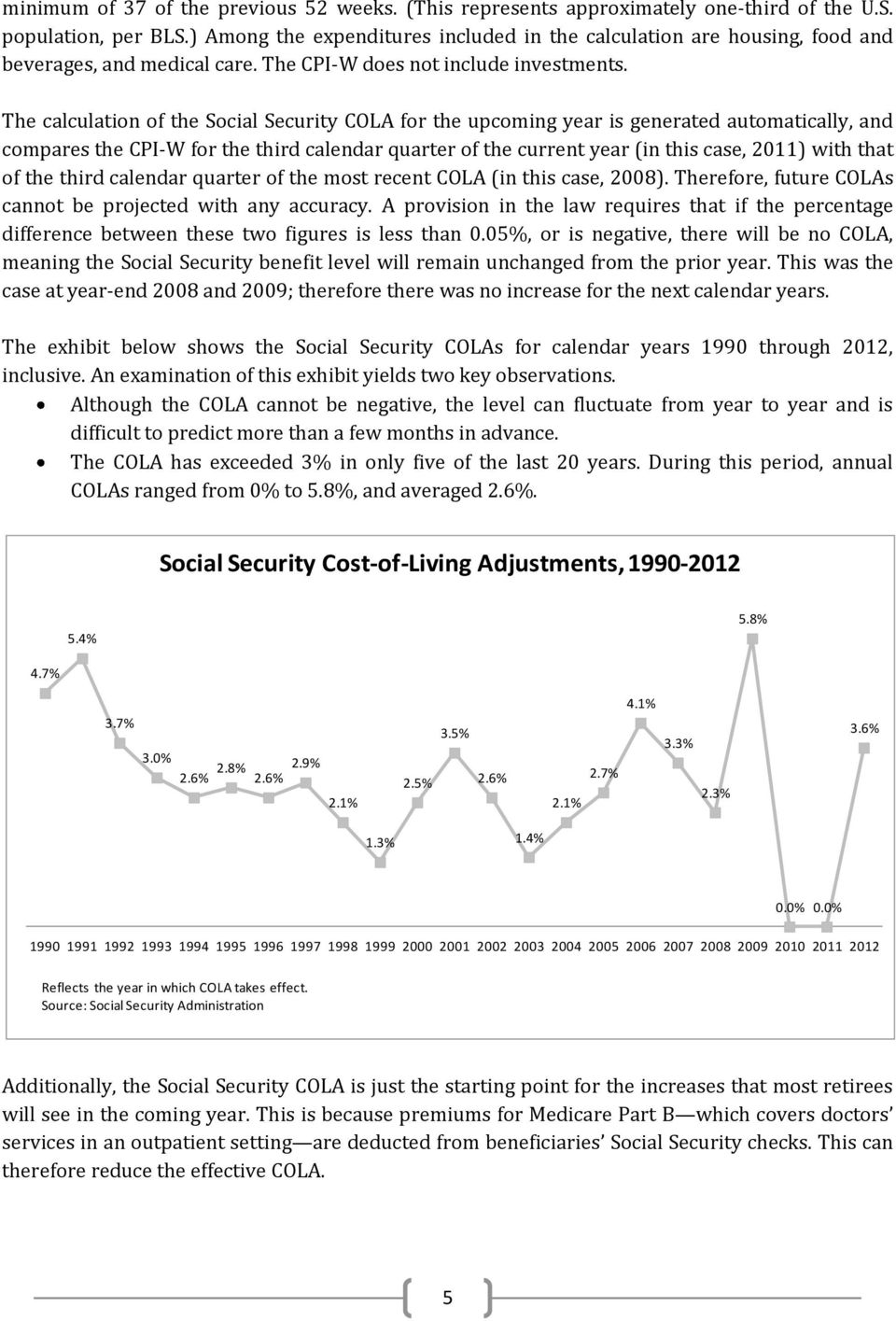 The calculation of the Social Security COLA for the upcoming year is generated automatically, and compares the CPI-W for the third calendar quarter of the current year (in this case, 2011) with that