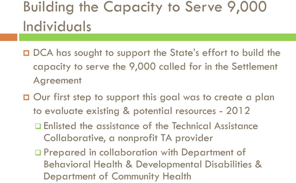 existing & potential resources - 2012 Enlisted the assistance of the Technical Assistance Collaborative, a nonprofit TA