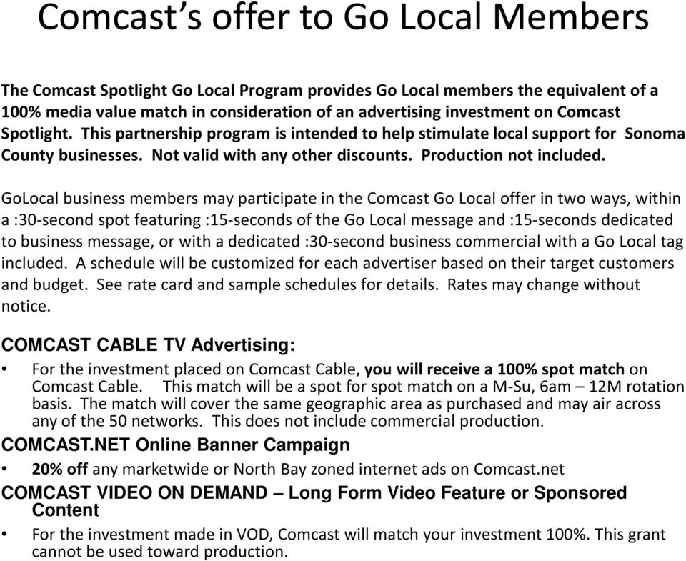 GoLocalbusiness members may participate in the Comcast Go Local offer in two ways, within a :0-second spot featuring :5-seconds of the Go Local message and :5-seconds dedicated to business message,
