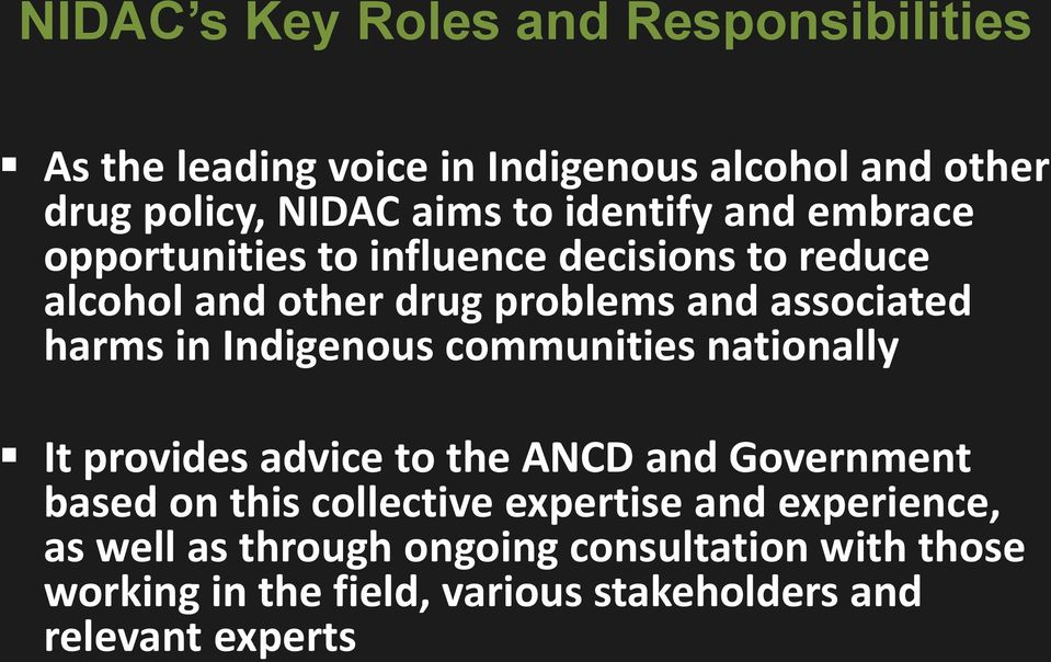 in Indigenous communities nationally It provides advice to the ANCD and Government based on this collective expertise and
