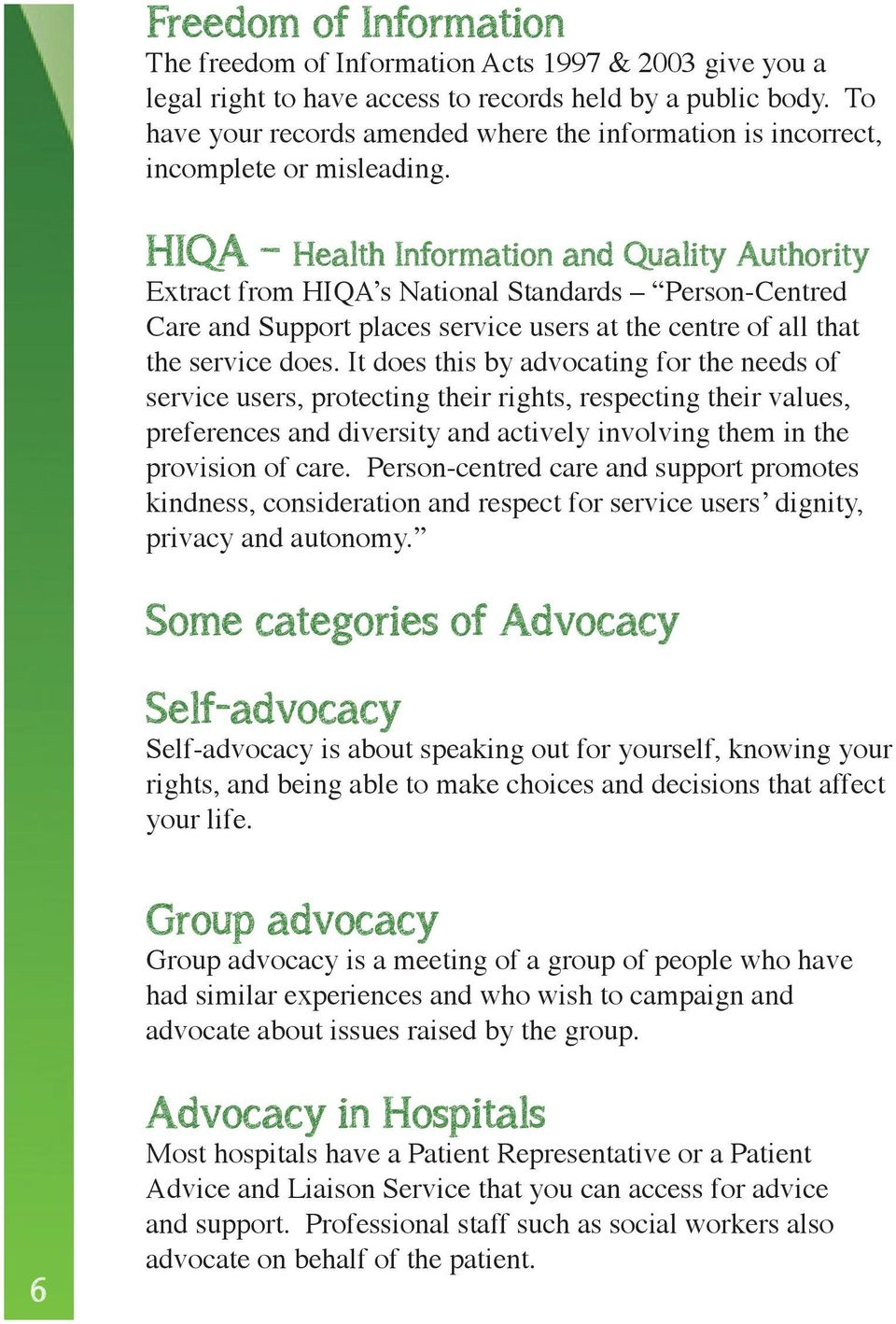 HIQA Health Information and Quality Authority Extract from HIQA s National Standards Person-Centred Care and Support places service users at the centre of all that the service does.