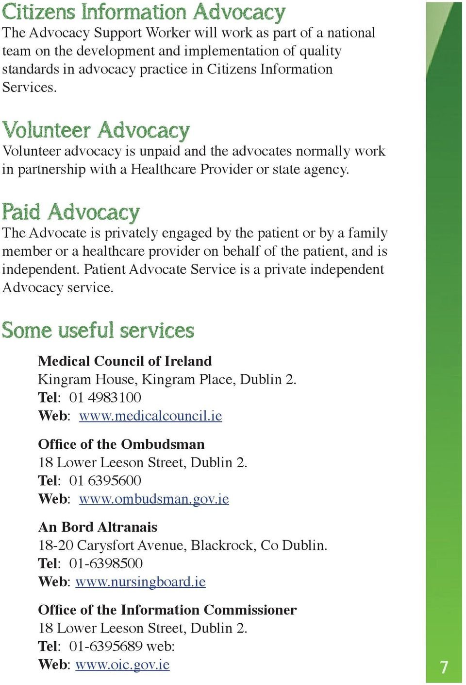 Paid Advocacy The Advocate is privately engaged by the patient or by a family member or a healthcare provider on behalf of the patient, and is independent.