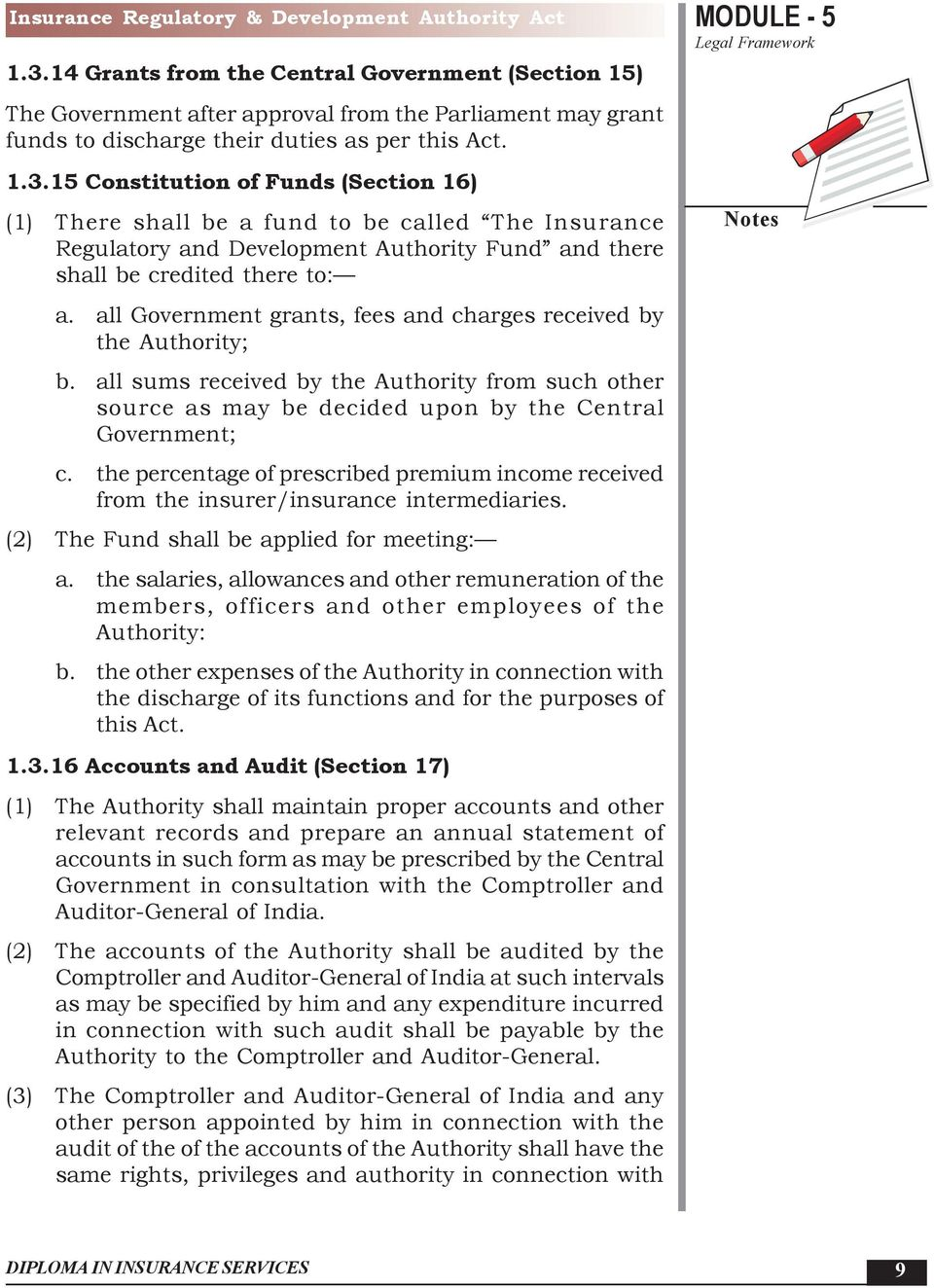 15 Constitution of Funds (Section 16) (1) There shall be a fund to be called The Insurance Regulatory and Development Authority Fund and there shall be credited there to: a.