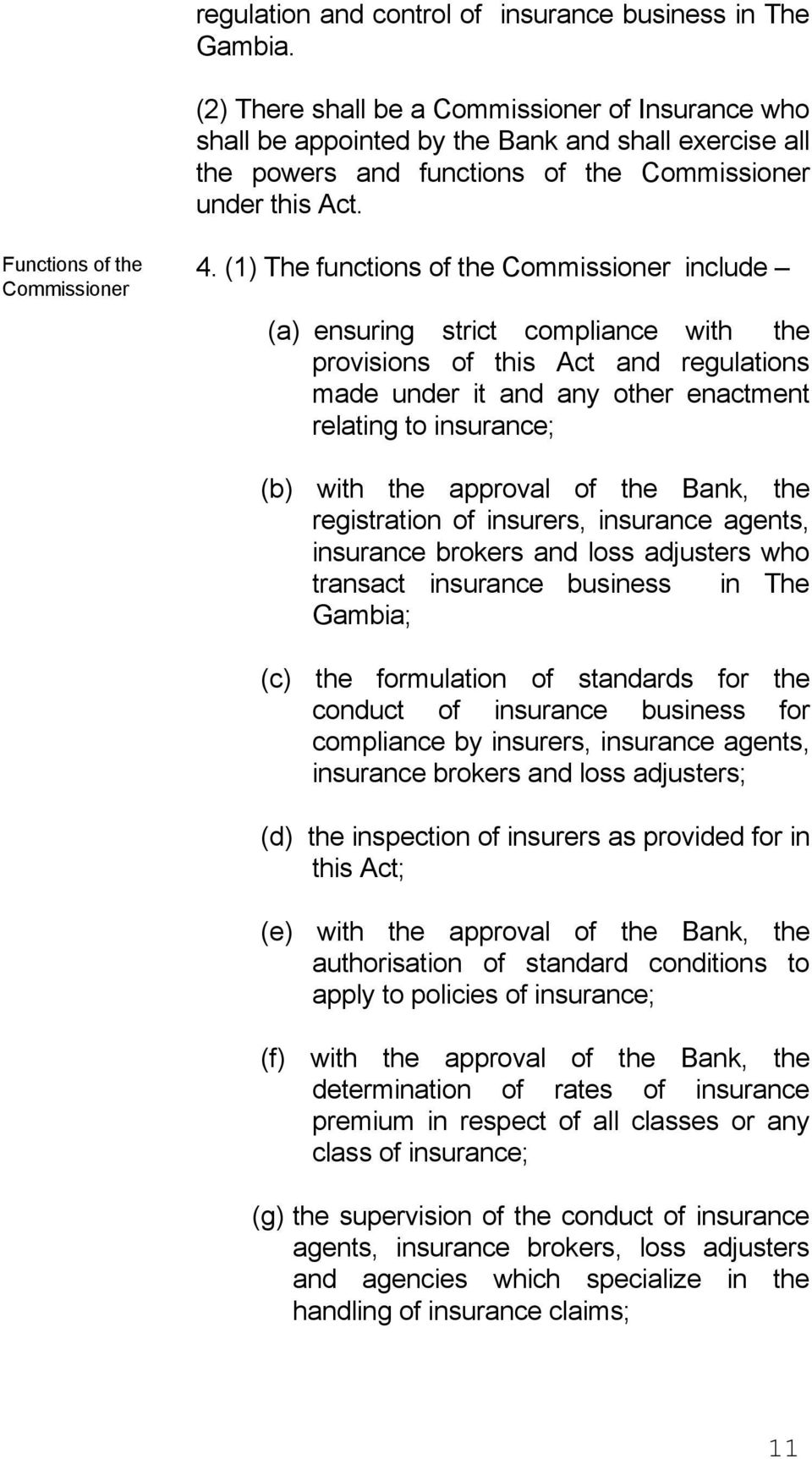 (1) The functions of the Commissioner include (a) ensuring strict compliance with the provisions of this Act and regulations made under it and any other enactment relating to insurance; (b) with the