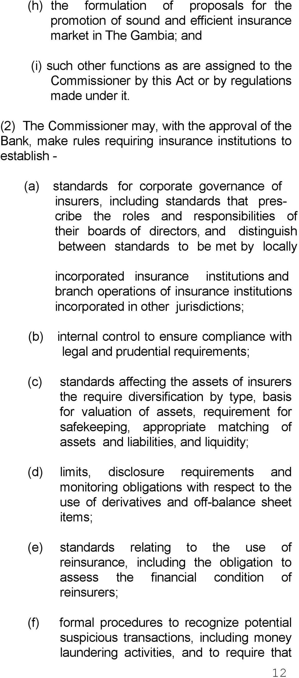 (2) The Commissioner may, with the approval of the Bank, make rules requiring insurance institutions to establish - (a) standards for corporate governance of insurers, including standards that