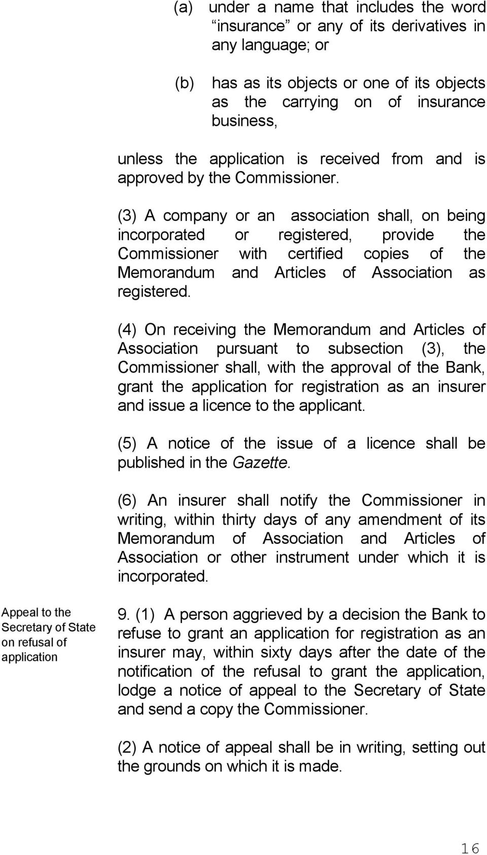 (3) A company or an association shall, on being incorporated or registered, provide the Commissioner with certified copies of the Memorandum and Articles of Association as registered.