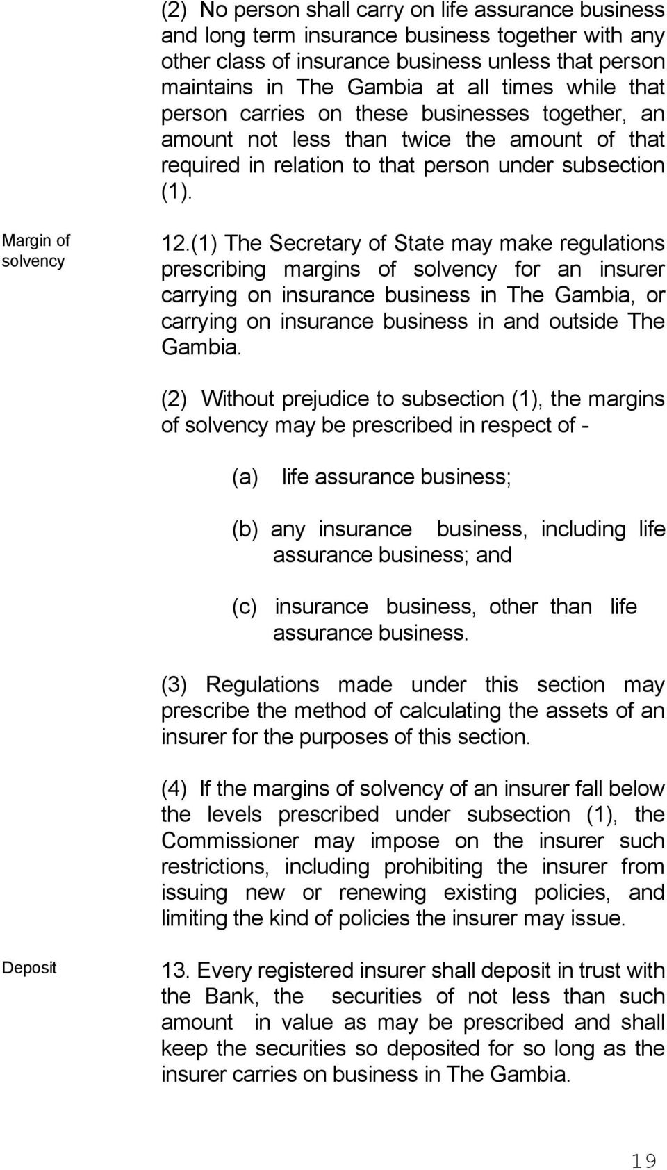 (1) The Secretary of State may make regulations prescribing margins of solvency for an insurer carrying on insurance business in The Gambia, or carrying on insurance business in and outside The