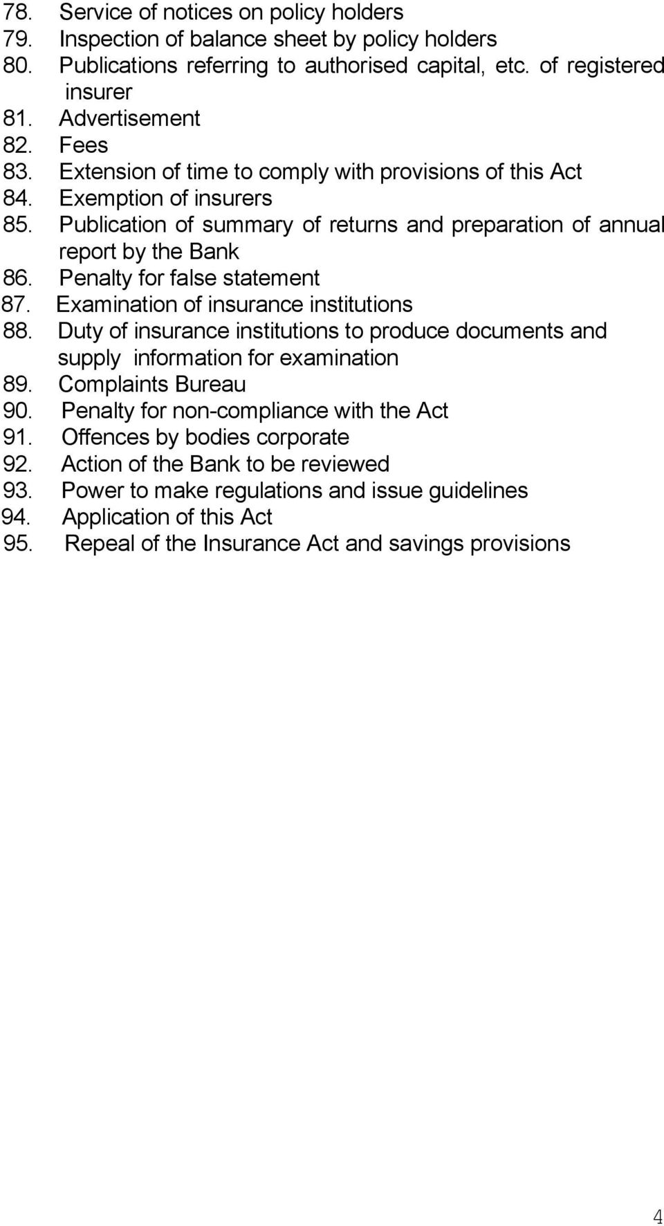 Examination of insurance institutions 88. Duty of insurance institutions to produce documents and supply information for examination 89. Complaints Bureau 90.