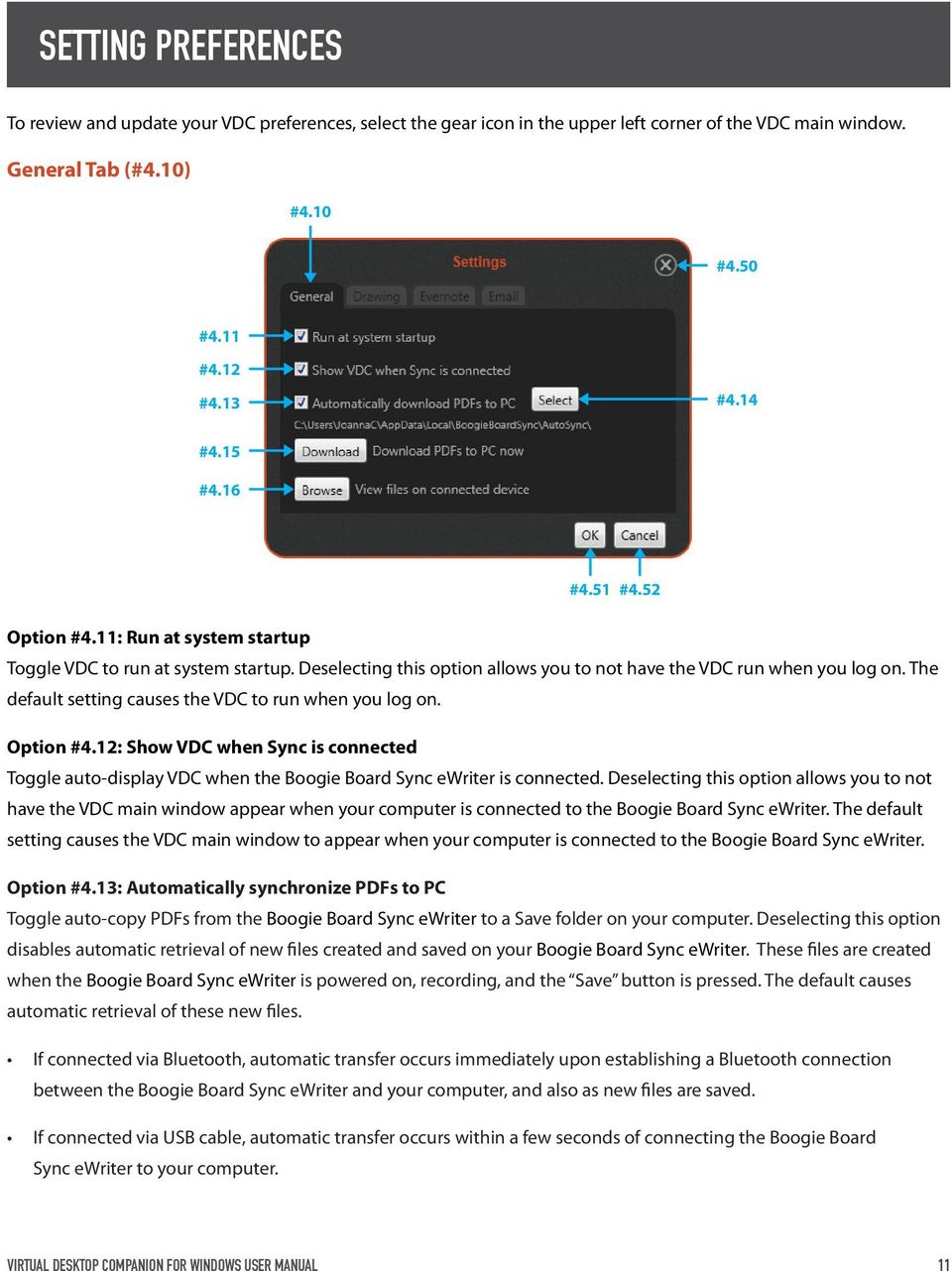 The default setting causes the VDC to run when you log on. Option #4.12: Show VDC when Sync is connected Toggle auto-display VDC when the Boogie Board Sync ewriter is connected.