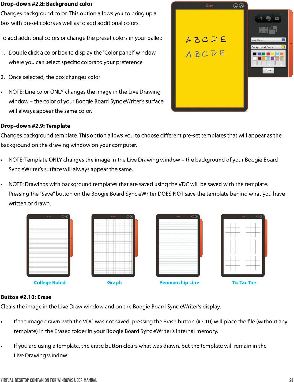 Once selected, the box changes color NOTE: Line color ONLY changes the image in the Live Drawing window the color of your Boogie Board Sync ewriter s surface will always appear the same color.