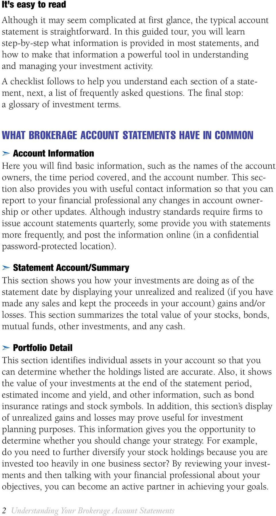 activity. A checklist follows to help you understand each section of a statement, next, a list of frequently asked questions. The final stop: a glossary of investment terms.
