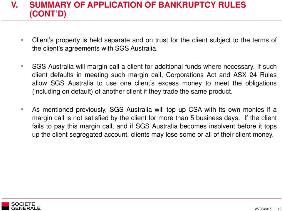 If such client defaults in meeting such margin call, Corporations Act and ASX 24 Rules allow SGS Australia to use one client s excess money to meet the obligations (including on default) of another