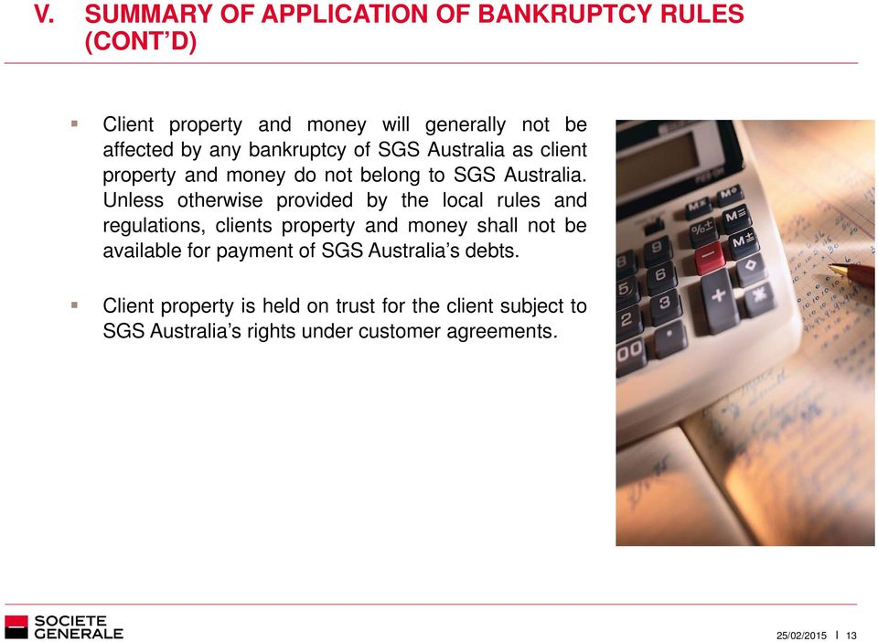 Unless otherwise provided by the local rules and regulations, clients property and money shall not be available for
