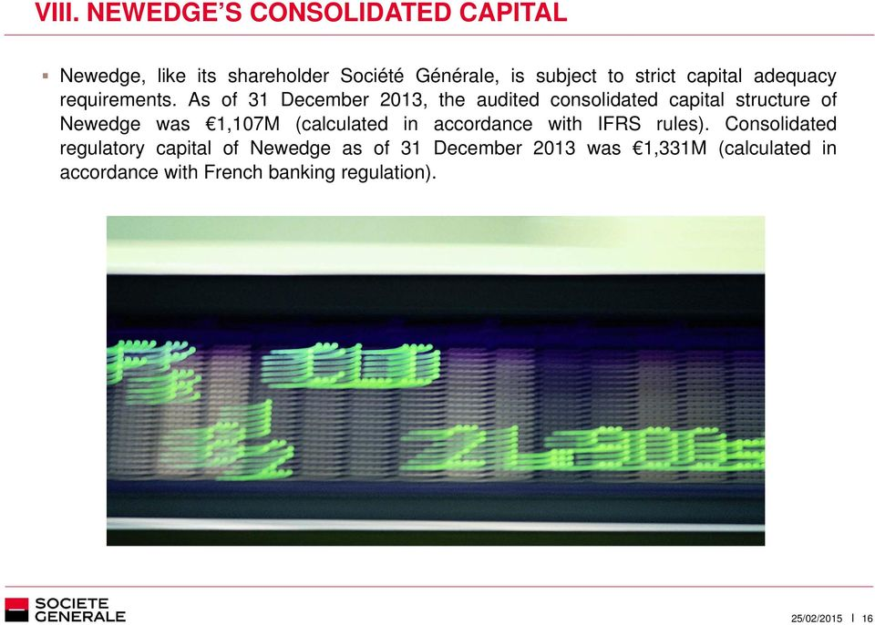 As of 31 December 2013, the audited consolidated capital structure of Newedge was 1,107M (calculated
