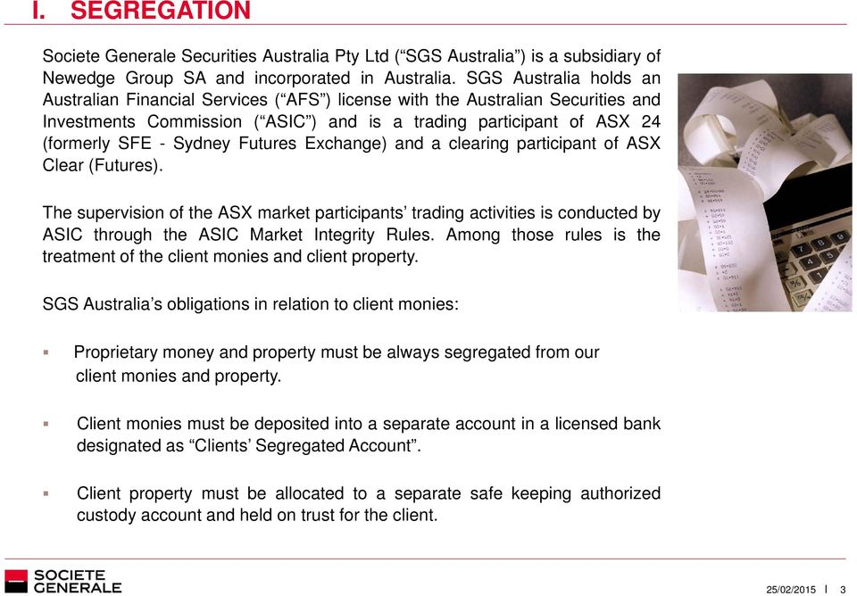 Futures Exchange) and a clearing participant of ASX Clear (Futures). The supervision of the ASX market participants trading activities is conducted by ASIC through the ASIC Market Integrity Rules.
