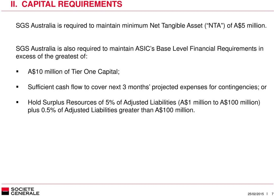 million of Tier One Capital; Sufficient cash flow to cover next 3 months projected expenses for contingencies; or Hold