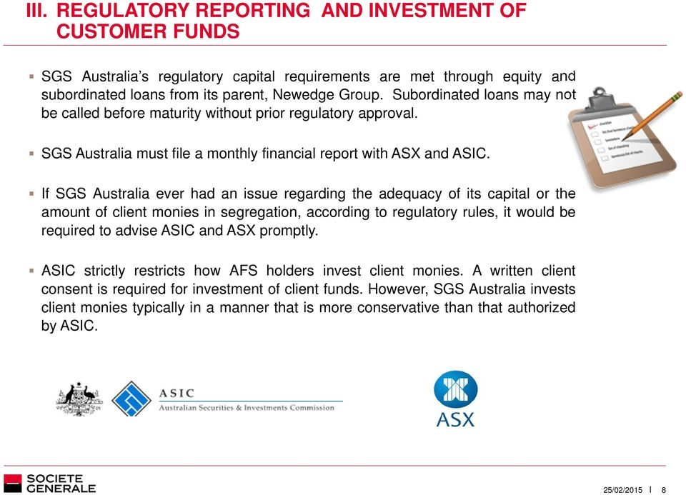 If SGS Australia ever had an issue regarding the adequacy of its capital or the amount of client monies in segregation, according to regulatory rules, it would be required to advise ASIC and ASX