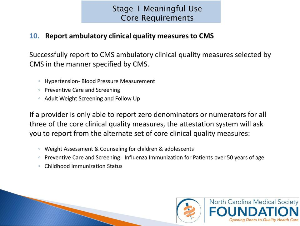 report zero denominators or numerators for all three of the core clinical quality measures, the attestation system will ask you to report from the alternate set of core clinical