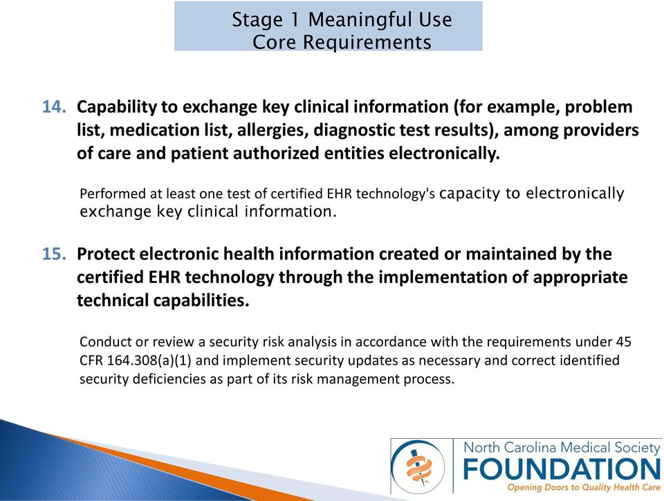 entities electronically. Performed at least one test of certified EHR technology's capacity to electronically exchange key clinical information. 15.