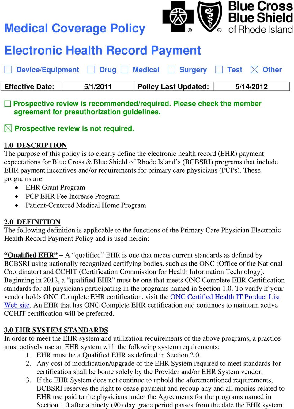 0 DESCRIPTION The purpose of this policy is to clearly define the electronic health record (EHR) payment expectations for Blue Cross & Blue Shield of Rhode Island s (BCBSRI) programs that include EHR