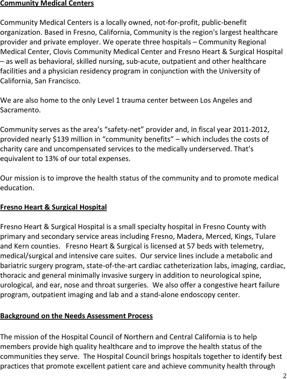 We operate three hospitals Community Regional Medical Center, Clovis Community Medical Center and Fresno Heart & Surgical Hospital as well as behavioral, skilled nursing, sub-acute, outpatient and