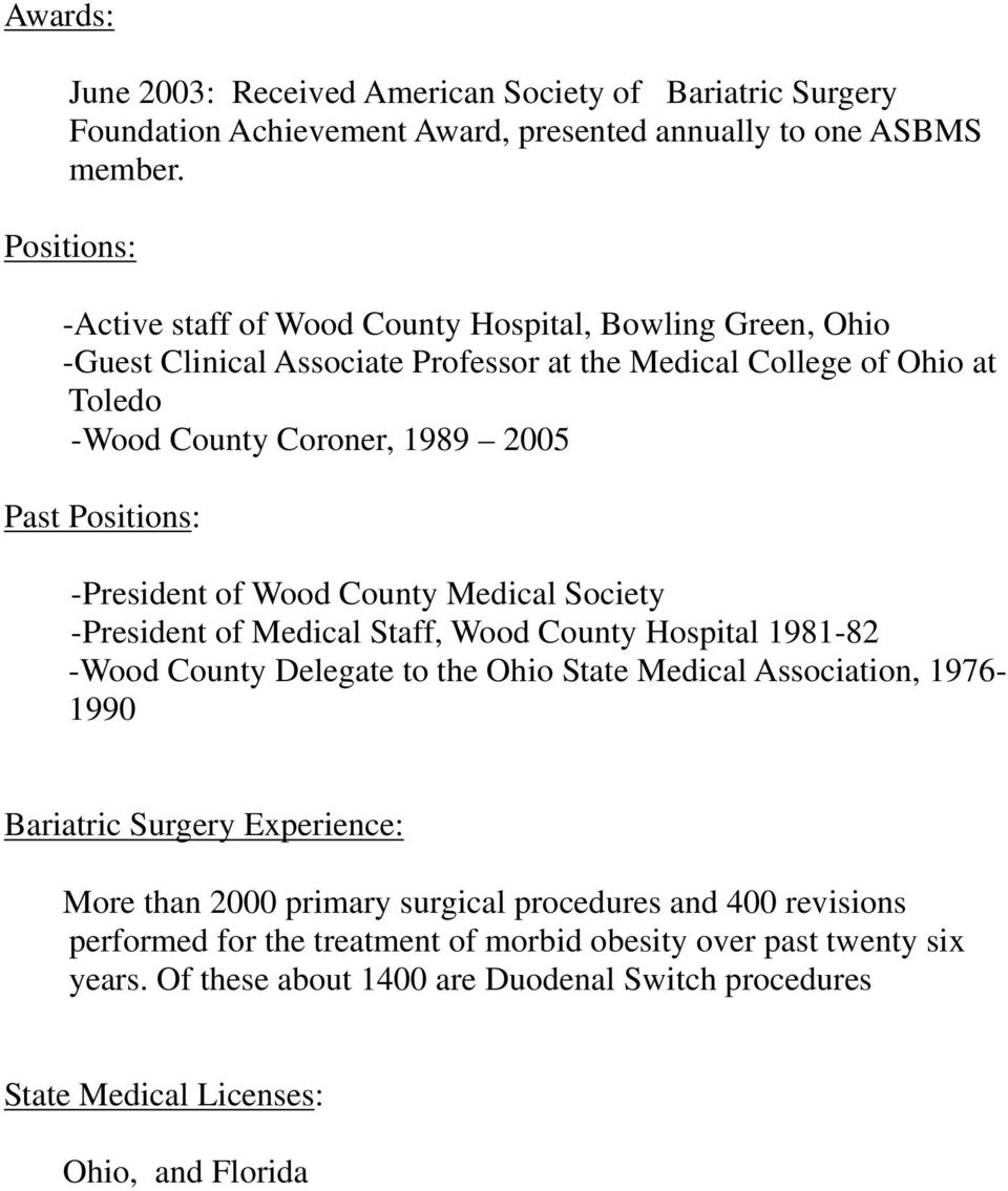 Positions: -President of Wood County Medical Society -President of Medical Staff, Wood County Hospital 1981-82 -Wood County Delegate to the Ohio State Medical Association, 1976-1990