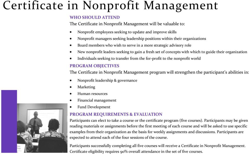 their organization Individuals seeking to transfer from the for-profit to the nonprofit world PROGRAM OBJECTIVES The Certificate in Nonprofit Management program will strengthen the participant s