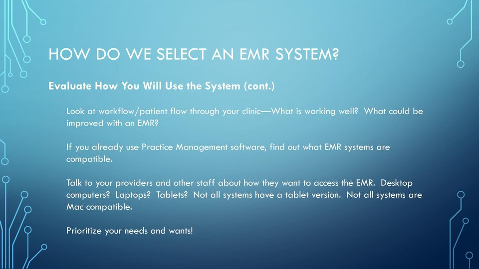 If you already use Practice Management software, find out what EMR systems are compatible.