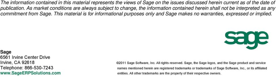 This material is for informational purposes only and Sage makes no warranties, expressed or implied. Sage 6561 Irvine Center Drive Irvine, CA 92618 Telephone: 866-530-7243 www.