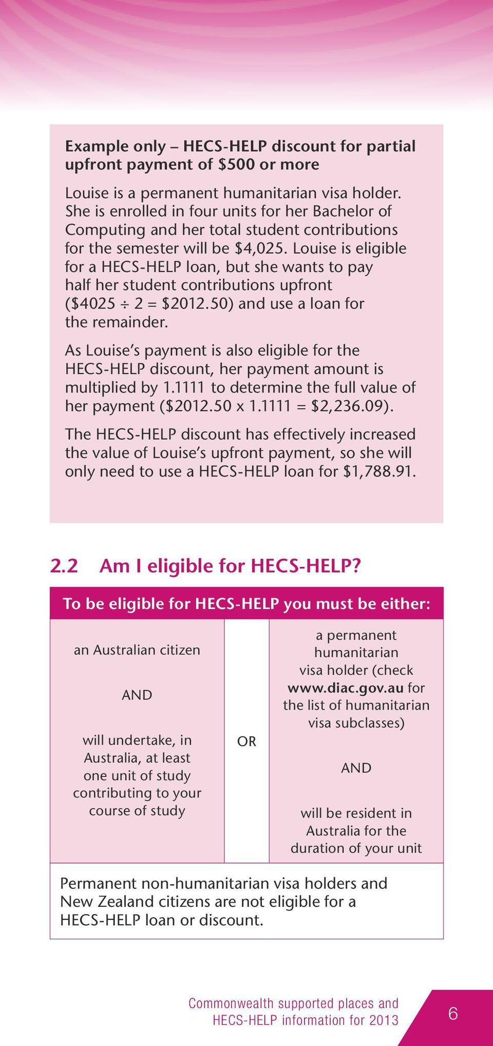 Louise is eligible for a HECS-HELP loan, but she wants to pay half her student contributions upfront ($4025 2 = $2012.50) and use a loan for the remainder.