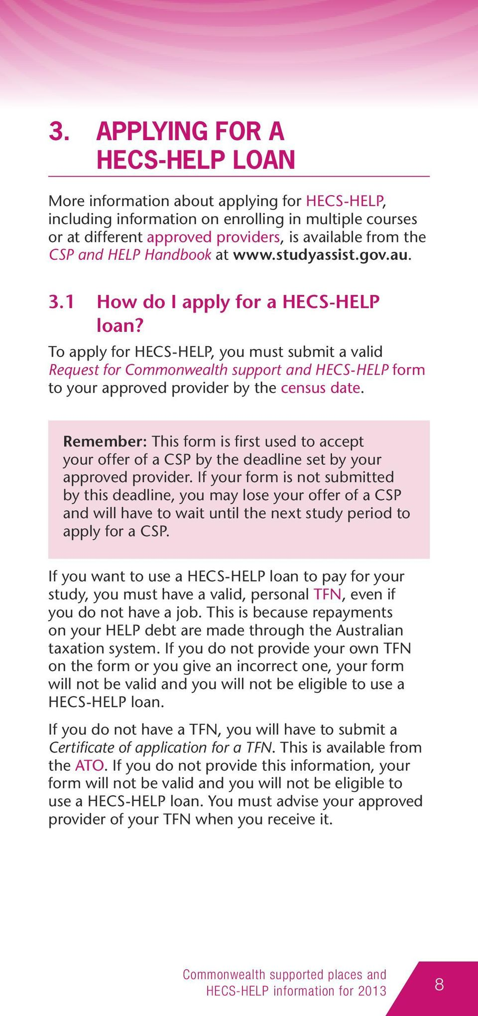 To apply for HECS-HELP, you must submit a valid Request for Commonwealth support and HECS-HELP form to your approved provider by the census date.