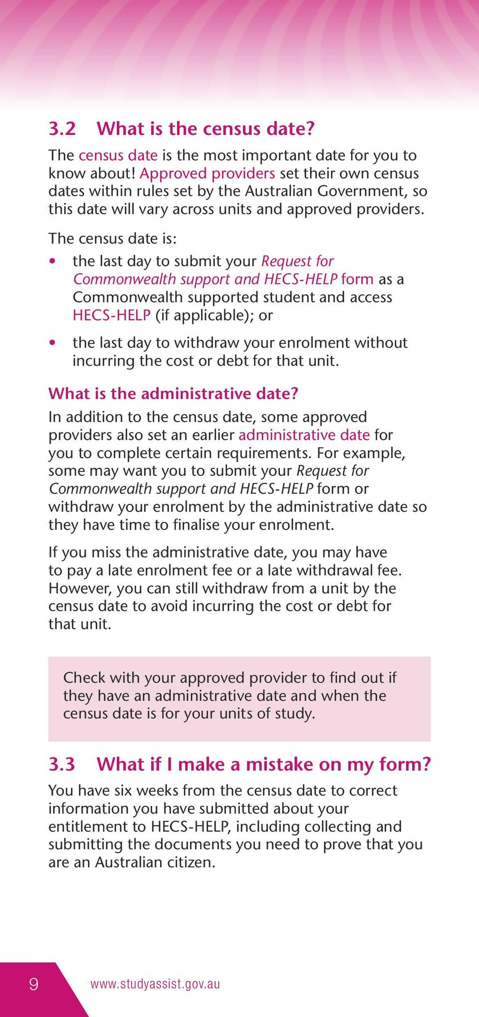The census date is: the last day to submit your Request for Commonwealth support and HECS-HELP form as a Commonwealth supported student and access HECS-HELP (if applicable); or the last day to