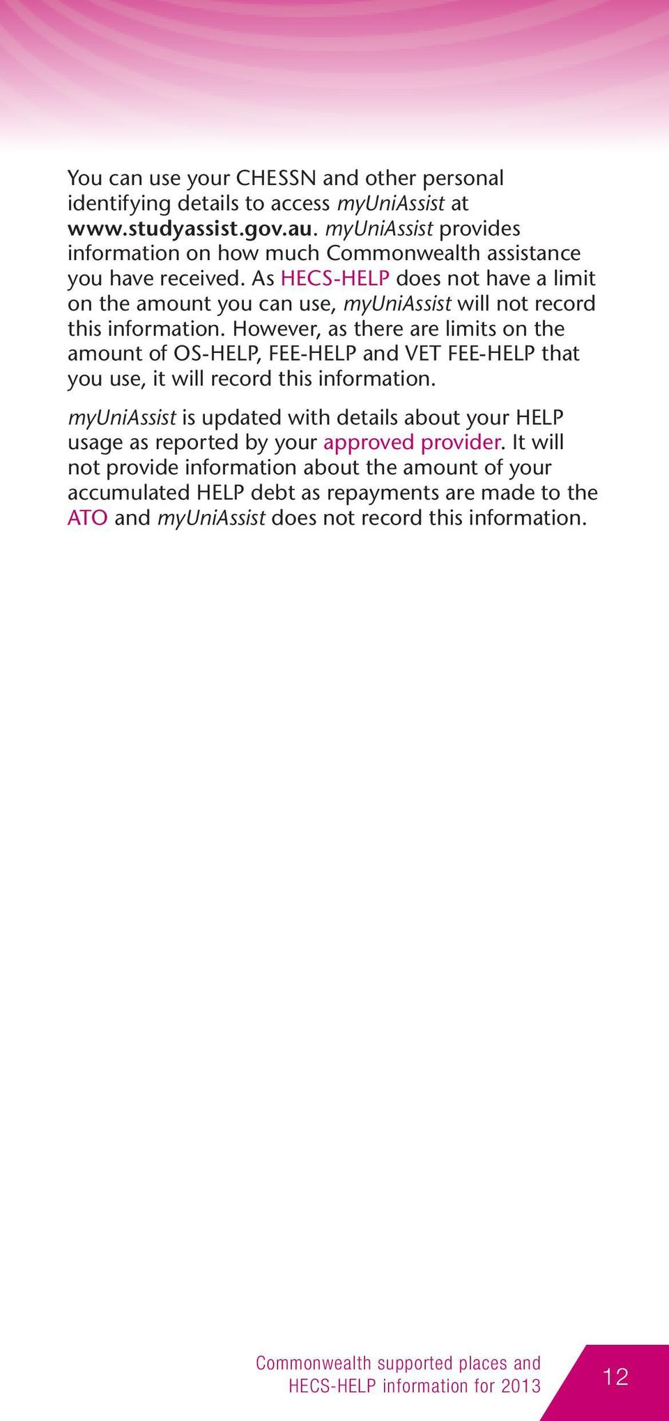 As HECS-HELP does not have a limit on the amount you can use, myuniassist will not record this information.