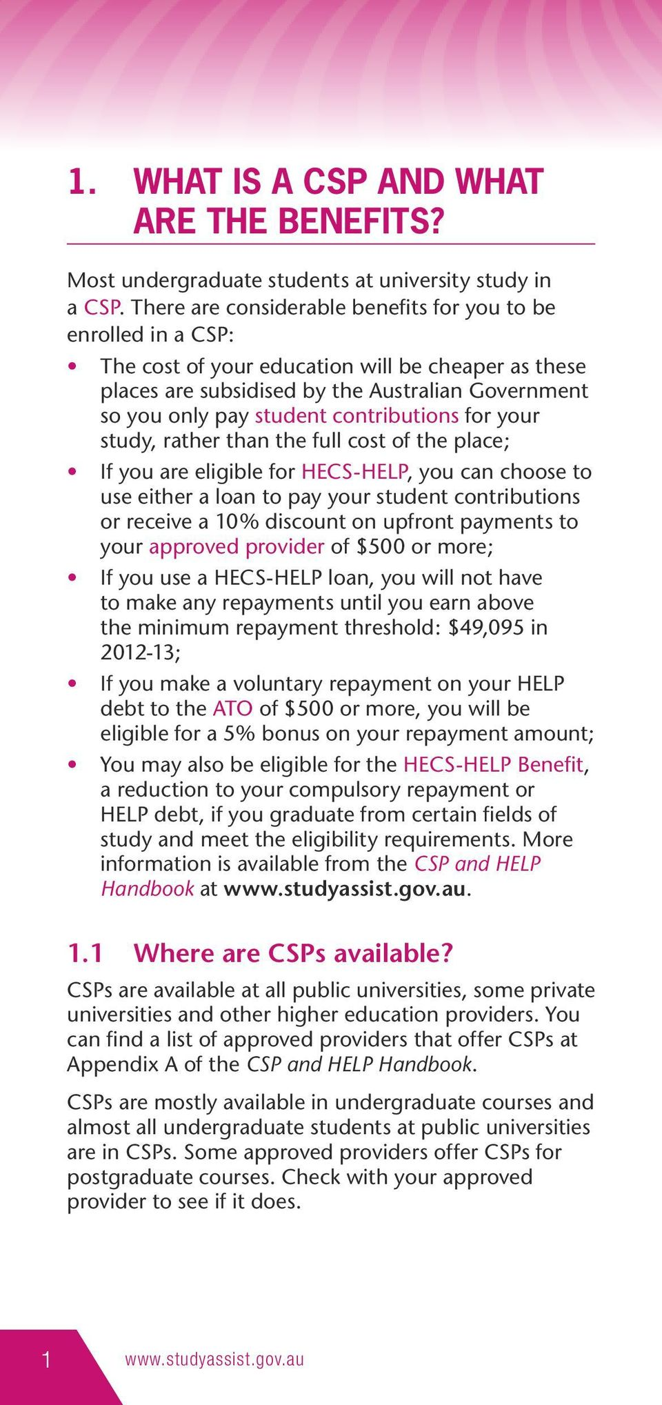 contributions for your study, rather than the full cost of the place; If you are eligible for HECS-HELP, you can choose to use either a loan to pay your student contributions or receive a 10%