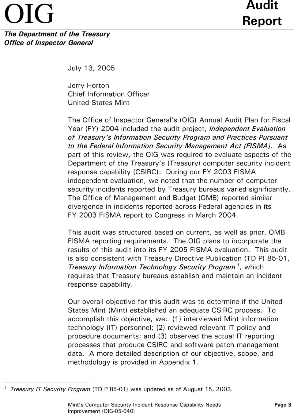 Management Act (FISMA). As part of this review, the OIG was required to evaluate aspects of the Department of the Treasury s (Treasury) computer security incident response capability (CSIRC).