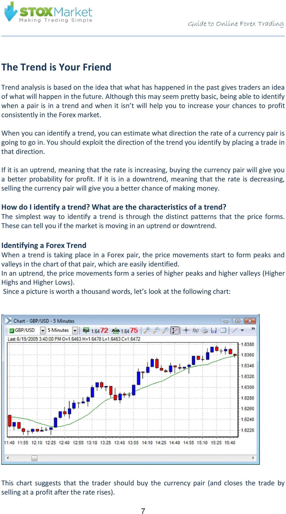 When you can identify a trend, you can estimate what direction the rate of a currency pair is going to go in.