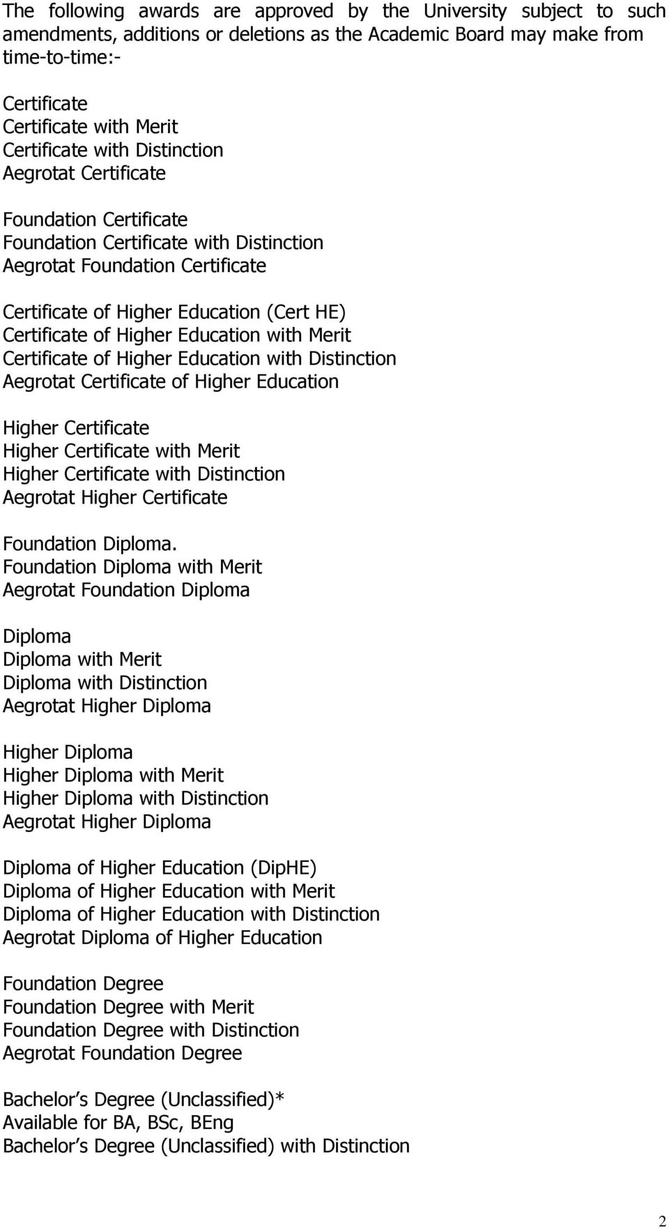 of Higher Education with Merit Certificate of Higher Education with Distinction Aegrotat Certificate of Higher Education Higher Certificate Higher Certificate with Merit Higher Certificate with