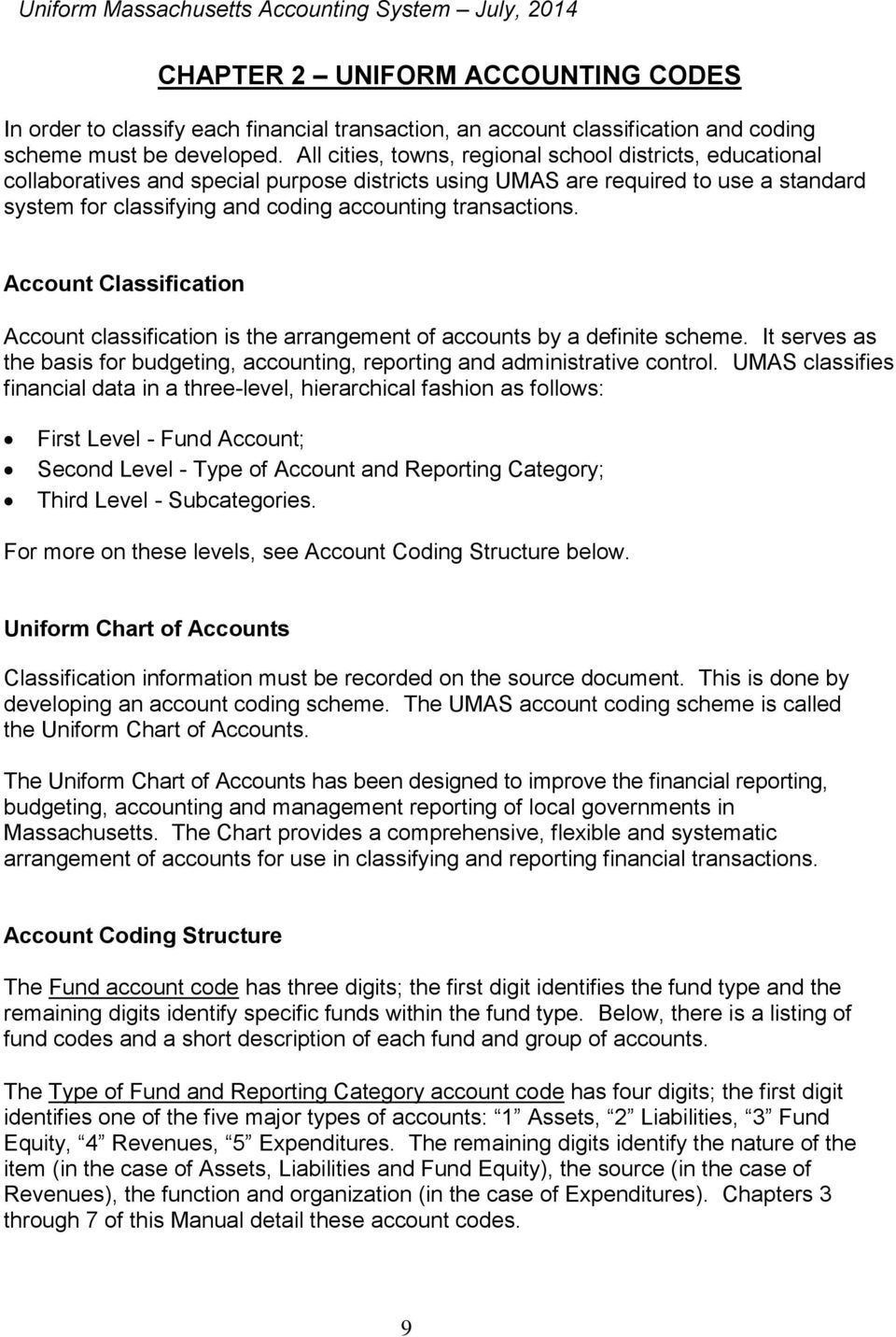transactions. Account Classification Account classification is the arrangement of accounts by a definite scheme. It serves as the basis for budgeting, accounting, reporting and administrative control.